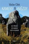 Cílek Václav: Kameny a hvězdy - Síly předků, oči kamenů, světla odjinud