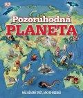 kolektiv autorů: Pozoruhodná planeta - Náš úžasný svět, jak ho neznáš