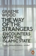 Wood Graeme: The Way of the Strangers: Encounters with the Islamic State