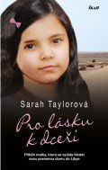 Taylorová Sarah: Pro lásku k dceři - Příběh matky, která se vydala hledat svou unesenou dcer