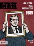 Kosatík Pavel, Šeda Vojta: Češi 1989 - Jak se stal Havel prezidentem