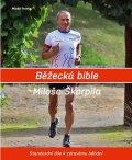 Škorpil Miloš: Běžecká bible Miloše Škorpila - Standardní dílo k zdravému běhání