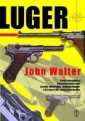 Walter John: Luger - Vývoj samonabíjející vojenské pistole Luger