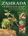 Karsten Joel: Zahrada na balících slámy - Převratná metoda pěstování zeleniny: Kdekoli •