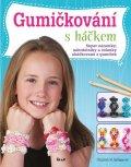 Kollmarová Elizabeth M.: Gumičkování sháčkem - Super náramky, náhrdelníky ačelenky uháčkované zgu