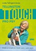 Tellington-Jones Linda: Tellington TTouch pro psy - Dotyková terapie pro hlubší vztah s vaším psem