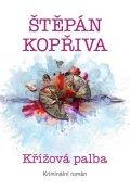 Kopřiva Štěpán: Křížová palba - Kriminální román