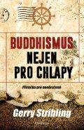 Stribling Gerry: Buddhismus nejen pro chlapy. Příručka pro neohrožené