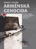 Jandák Marek: Arménská genocida - Příčiny, průběh a osobní svědectví událostí z let 1915-