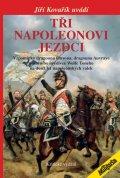 Kovařík Jiří: Tři napoleonovi jezdci - Vzpomínky dragouna Onyona, dragouna Auvraye a jízd
