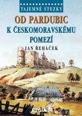 Řeháček Jan: Tajemné stezky - Od Pardubic k českomoravskému pomezí