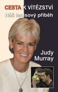Murray Judy: Cesta k vítězství - Náš tenisový příběh