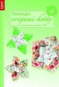 neuveden: Fascinující origami květy - krásné dekorace a doplňky - TOPP