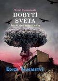 Chossudovsky Michel: Dobytí světa - Scénář třetí světové války