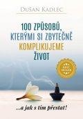 Kadlec Dušan: 100 způsobů, kterými si zbytečně komplikujeme život - ...a jak s tím přesta