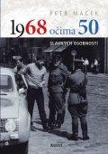 Macek Petr: 1968 očima 50 slavných osobností