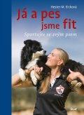 Eicková Hester M.: Já a pes jsme fit - Sportujte se svým psem