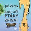 Žáček Jiří: Kdo učí ptáky zpívat