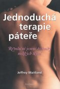 Maitland Jeffrey: Jednoduchá terapie páteře - Revoluční jemné techniky měkkých tkání