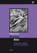 Šolc Vladislav: Ve jménu Boha - Fanatismus v pojení hlubinné psychologie