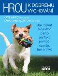 Naito Kate, Westcottová Sarah: Hrou k dobrému vychování - Jak získat skvělého psího parťáka pomocí sportu,