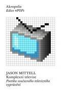 Mittell Jason: Komplexní televize - Poetika současného televizního vyprávění