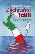 Kuras Benjamin: Zachraňte Itálii - Politicky nekorektní bloumání rodištěm evropské civiliza