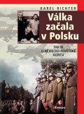 Richter Karel: Válka začala v Polsku - Fakta o německo-sovětské agresi