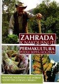 Holzer Sepp: Zahrada k nakousnutí - Permakultura podle Seppa Holzera