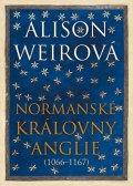 Weirová Alison: Normanské královny Anglie (1066-1167)
