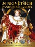 Garciová Dagmar, Kukrál Jan, Polcar Pavel, Roman Václav, Šme: 50 největších panovníků Evropy od Alexandra Velikého po Alžbětu II.