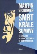 Sichinger Martin: Smrt krále Šumavy