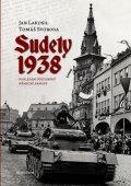 Lakosil Jan, Svoboda Tomáš,: Sudety 1938 - Obsazení pohraničních oblastí Československa pohledem důstojn