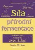 Sandor Ellix Katz: Síla přírodní fermentace - Jedinečná chuť aléčivá síla živých kultur