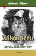 Ešner Antonín: Zákon lovu - Myslivecké povídky