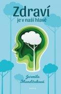 Mandžuková Jarmila: Zdraví je v naší hlavě