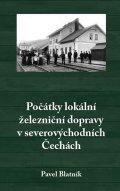 Blatník Pavel: Počátky lokální železniční dopravy v severovýchodních Čechách