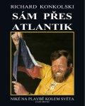 Konkolski Richard: Zápas o Atlantik - Plavby za dobrodružstvím + DVD Sám přes Atlantik!