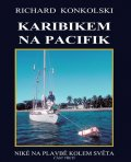 Konkolski Richard: Karibikem na Pacifik - Plavby za dobrodružstvím