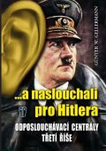 Gellermann Günther W.: ...a naslouchali pro Hitlera - Odposlouchávací centrály Třetí říše