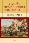 Štěpánek Petr: 1453: Pád Konstantinopole – Zrod Istanbulu
