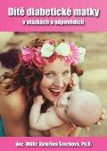 Štechová Kateřina: Dítě diabetické matky v otázkách a odpovědích