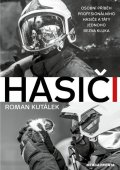 Kutálek Roman: Hasiči - Osobní příběh profesionálního hasiče a táty jednoho bezva kluka