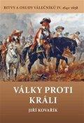 Kovařík Jiří: Války proti králi - Bitvy a osudy válečníků IV. 1642-1658