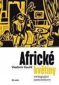 Kouřil Vladimír: Africké květiny - Swingující samomluvy