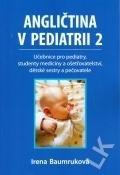 Baumruková Irena: Angličtina v pediatrii 2 - Učebnice pro pediatry, studenty medicíny a ošetř