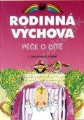 Kubrichtová Lenka, Marádová Eva: Rodinná výchova - Péče o dítě