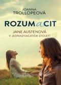 Trollopeová Joanna: Rozum a cit - Jane Austenová v jednadvacátém století