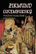 Bílek Jiří: Zikmund Lucemburský – Poslední velký císař středověku