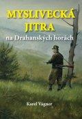 Vágner Karel: Myslivecká jitra na Drahanských horách